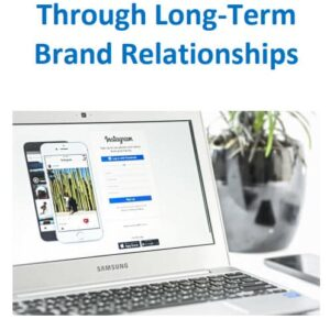 Monetizing Instagram Through Long-Term Brand Relationships