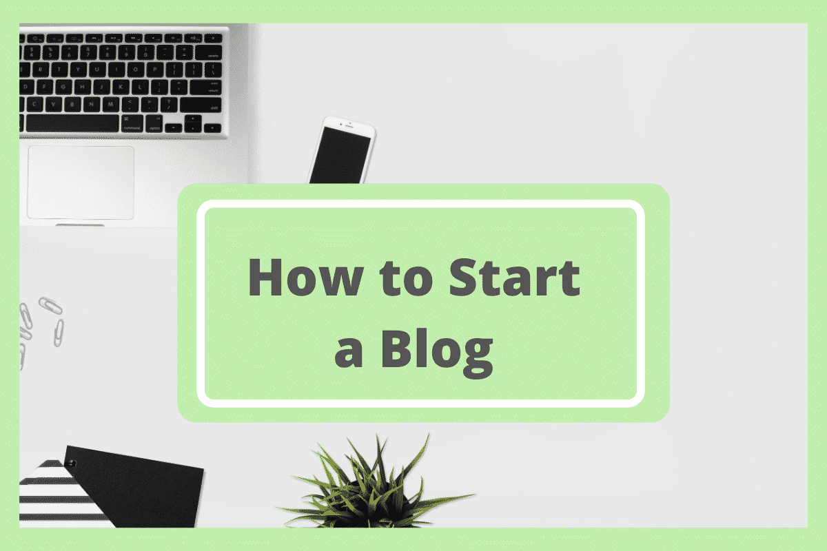 Flatlay with laptop and plants and How to Start  Blog text