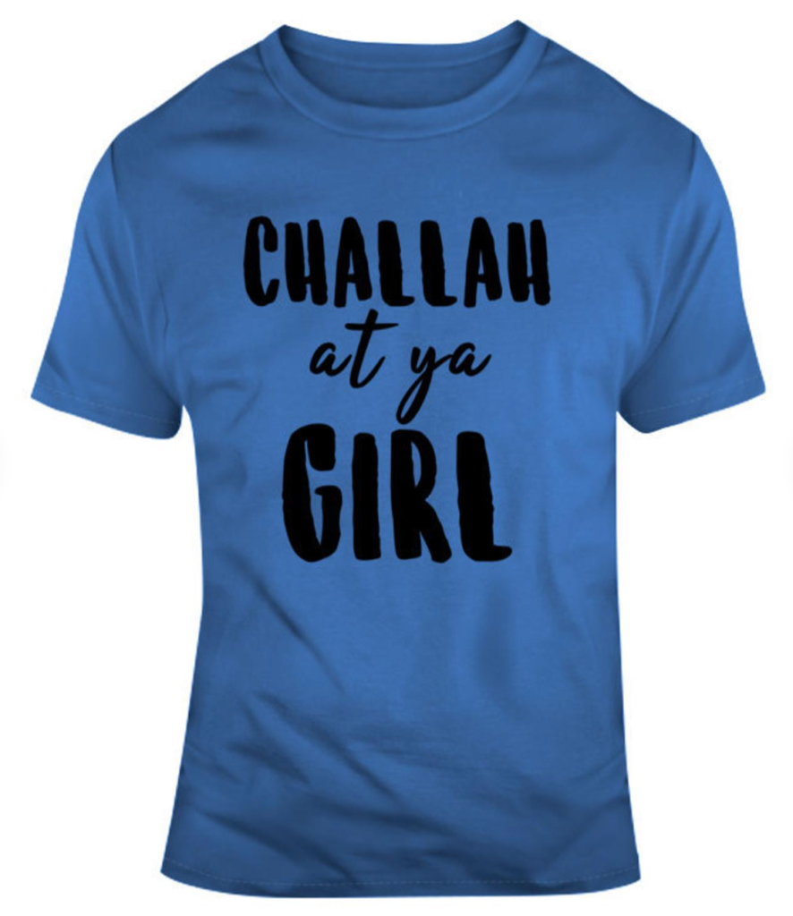 Challah at ya girl t-shirt